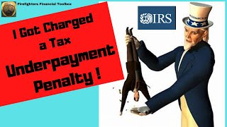 I GOT CHARGED A TAX UNDERPAYMENT PENALTY!!