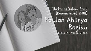 The PanasDalam Bank (Remastered 2018)   Kaulah Ahlinya Bagiku (Official Video Audio)