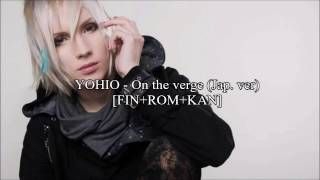 YOHIO - On the verge (Jap. ver) [FIN+ROM+KAN]