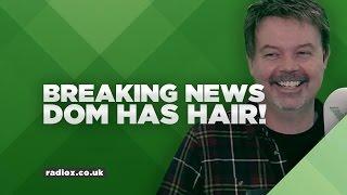 BREAKING NEWS! Dom has hair!