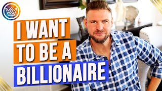 Becoming A Billionaire