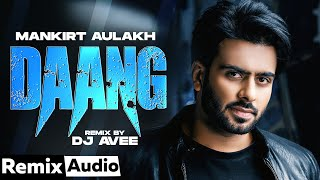 Daang (Audio Remix) | Mankirt Aulakh | MxSingh | Deep Kahlon | DJ A-Vee | Latest Punjabi Songs 2021