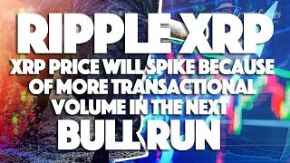 Ripple XRP: XRP Price Will Spike Because Of More Transactional Volume In Next Bull Run