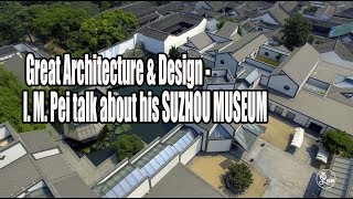 Great Architecture & Design - I. M. Pei Talk About His SUZHOU MUSEUM | More China