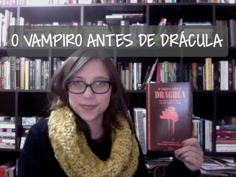 O Vampiro antes de Drácula - Vamos falar sobre livros? #30