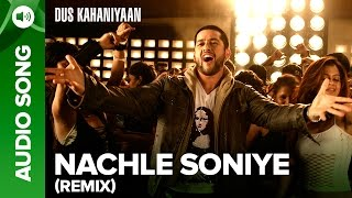 Nach Le Soniye (Remix) (Full Audio Song) | Dus Kahaniyaan