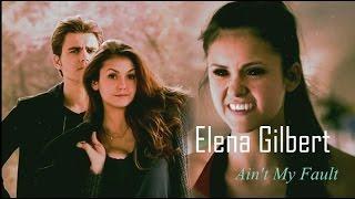 ✘ Elena Gilbert ✘Aint My Fault