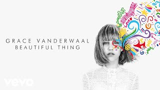 Grace VanderWaal   Beautiful Thing (Official Audio)