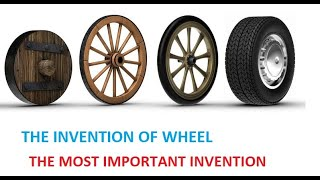THE MOST IMPORTANT INVENTION_ THE INVENTION OF WHEEL