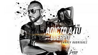 Adicto A Tu Cuerpo (Letra) - Charly Rodriguez  (Video)