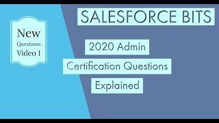 Salesforce Admin Certification 2020 Questions Explained with References - Part I