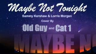 Maybe Not Tonight, Sammy Kershaw and  Lorrie Morgan - Cover by Old Guy & Cat1