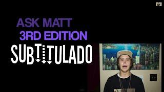 Matthew Espinosa - ASK MATT 3 (Subtitulado)