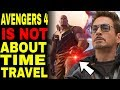 Avengers 4 Is NOT A Time Travel Movie