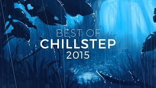 BEST OF CHILLSTEP 2016   Beautiful Chillstep Mix [2 HOURS]