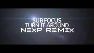 Sub Focus - Turn It Around (NexP Remix)