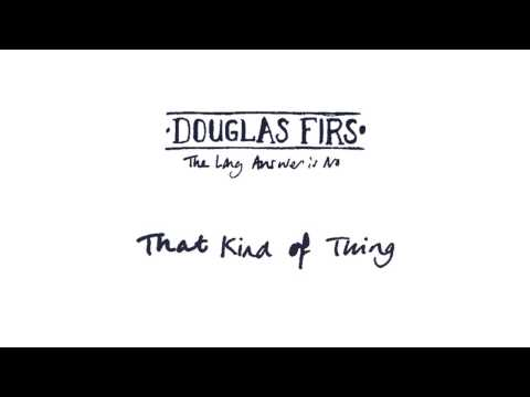 Douglas Firs - That Kind Of Thing