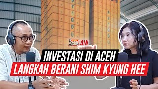 [PODCAST SISI LAIN] Investasi di Aceh Langkah Berani Shim Kyung Hee