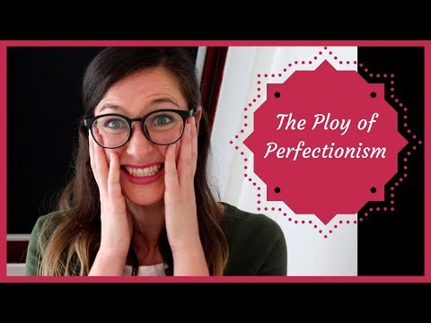 The Ploy of Perfectionism<br />Increasing self-love by decreasing our perfectionism