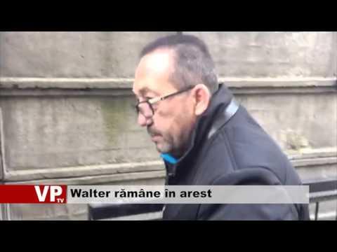 Walter rămâne in arest