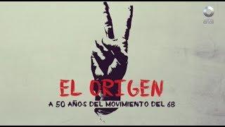 El origen, a 50 años del movimiento del 68 - Raíces profundas