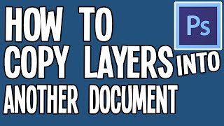 How To Copy Layers Into Another Document In Photoshop (EASY)