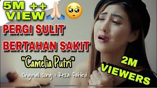 Download lagu Pergi Sulit Bertahan Sakit Camelia Putri Mp3