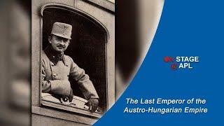 The Last Emperor of the Austro-Hungarian Empire