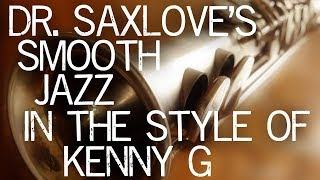 Songs In The Style Of Kenny G – Smooth Jazz Saxophone by Dr. SaxLove – Soft Jazz