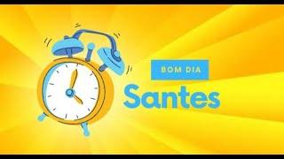 BOM DIA SANTES! 08/07/2021