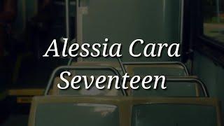 Alessia Cara - Seventeen (Lyrics)