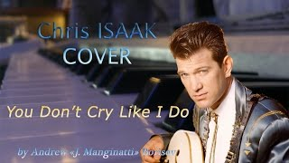 You Don't Cry Like I Do [Chris Isaak cover]