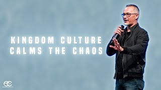 Kingdom Culture Calms The Chaos