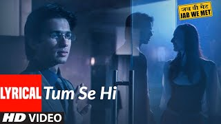 Tum Se Hi Lyrcial | Jab We Met | Kareena Kapoor, Shahid Kapoor | Mohit Chauhan | Pritam - Download this Video in MP3, M4A, WEBM, MP4, 3GP