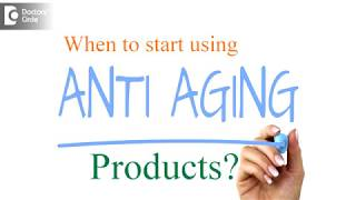 When should you start using anti aging products? - Dr. Rajdeep Mysore