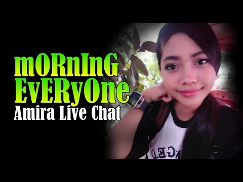 Morning Everyone! - Amira Live Chat