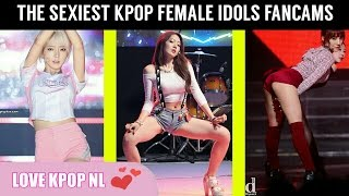 The sexiest KPOP Female Idols Fancams [PART 1]