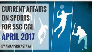Sports Current Affairs April 2017 for SSC CGL 2017 By Aman Srivastava