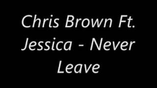 Chris Brown Ft. Jessica - Never Leave *2010*