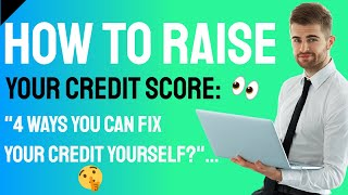 How to Raise Your Credit Score: 4 Ways You Can Fix Your Credit Yourself? 👍