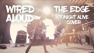 Wired Aloud - The Edge (Tonight Alive cover)