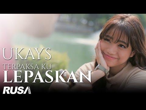 , title : 'Ukays - Terpaksa Ku Lepaskan [Official Music Video]'