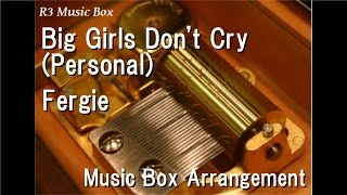 Big Girls Don't Cry (Personal)/Fergie [Music Box]