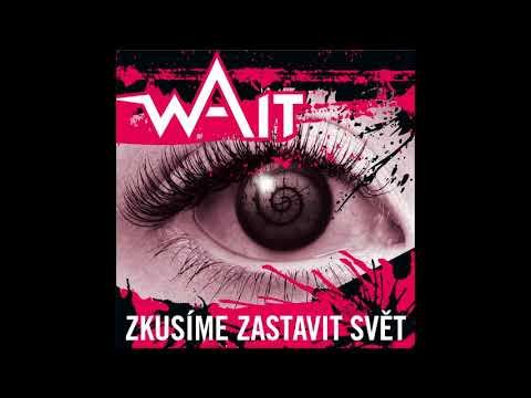 WAIT - WAIT - Zkusíme zastavit svět