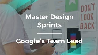 How to Master Design Sprints by Google's Product Team Lead