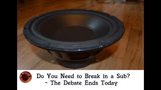 Do you Need to Break in a Sub? - Revealed