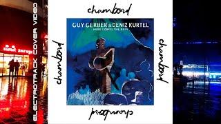 Guy Gerber & Deniz Kurtel - Here Comes The Rain (Chambord Revision)