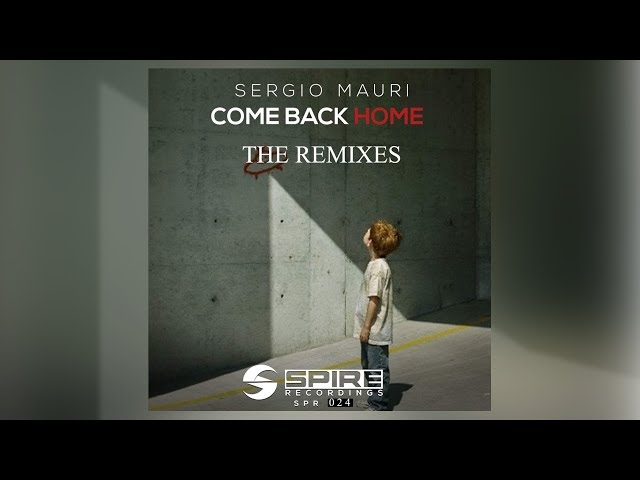 Sergio Mauri - Come Back Home (The Remixes) [Official]