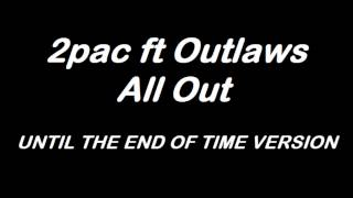 2pac ft Outlaws - All Out (until the end of time version)