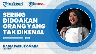 Suka dan Duka Nadia Omara Menjadi YouTuber, Sering Didoakan Orang yang Tak Dikenal